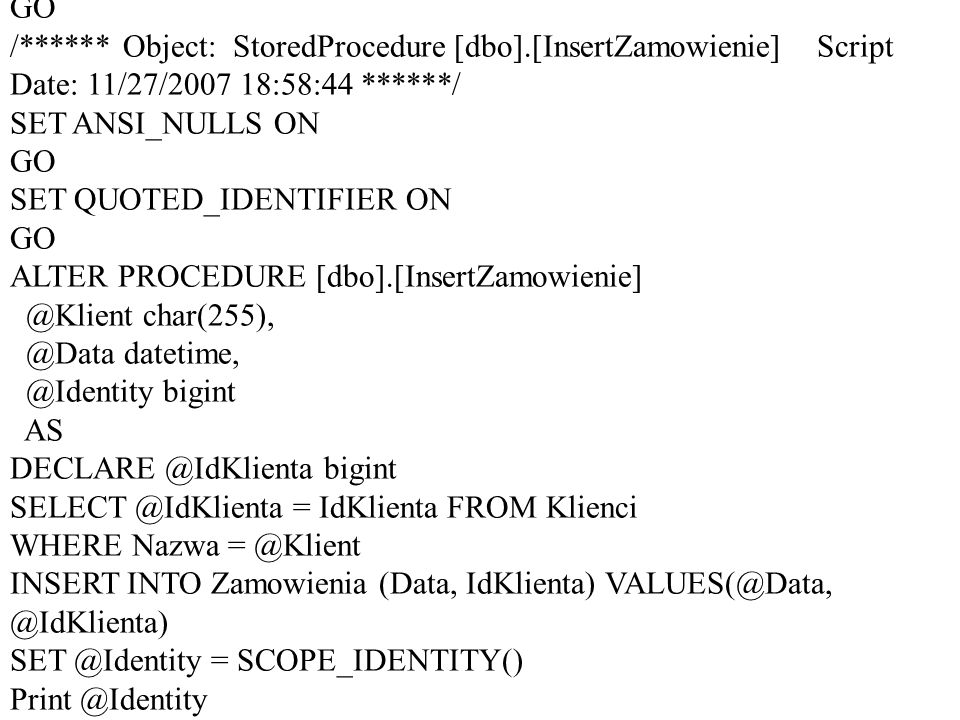 USE [Test]GO. /****** Object: StoredProcedure [dbo].[InsertZamowienie] Script Date: 11/27/2007 18:58:44 ******/